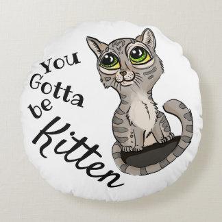 You Gotta be Kitten Pun Round Cushion