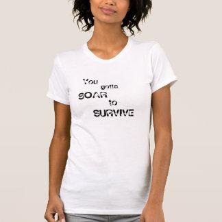 You gotta , SOAR, to SURVIVE, You , gotta T-Shirt