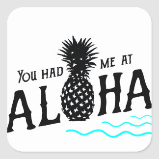 YOU HAD ME AT ALOHA SQUARE STICKER