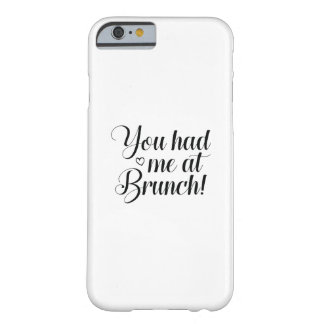 You Had Me At Brunch Barely There iPhone 6 Case