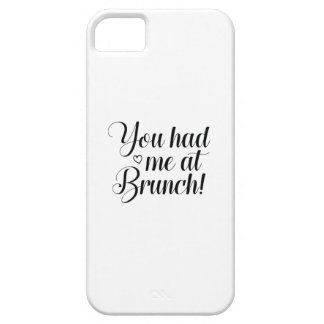 You Had Me At Brunch Case For The iPhone 5