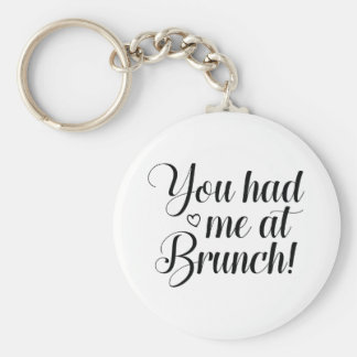You Had Me At Brunch Key Ring