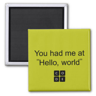 "You had me at ""Hello, world"" Square Magnet"