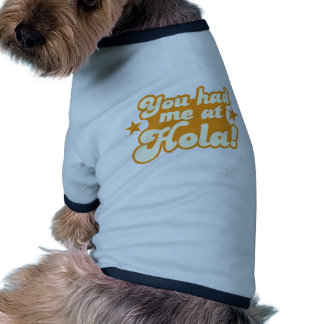 You had me at HOLA Mexican Spanish greeting hello Dog Clothes