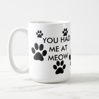 YOU HAD ME AT MEOW COFFEE MUG