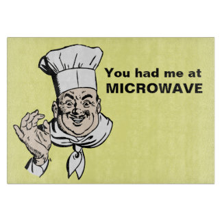 You had me at MICROWAVE Cutting Board