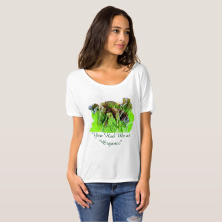 You Had Me At Organic t-shirt