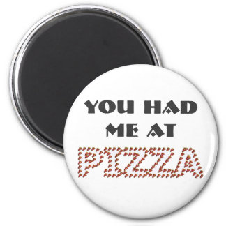You Had Me At Pizza Round Magnet