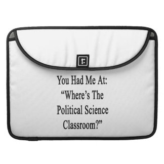 You Had Me At Where's The Political Science Classr MacBook Pro Sleeve