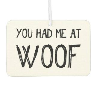You Had Me At Woof Car Air Freshener