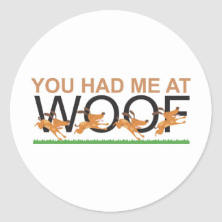 YOU HAD ME AT WOOF CLASSIC ROUND STICKER