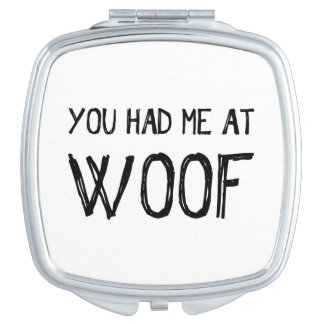 You Had Me At Woof Compact Mirror