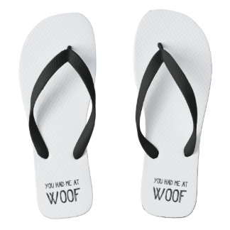 You Had Me At Woof Flip Flops