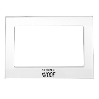 You Had Me At Woof Magnetic Photo Frame