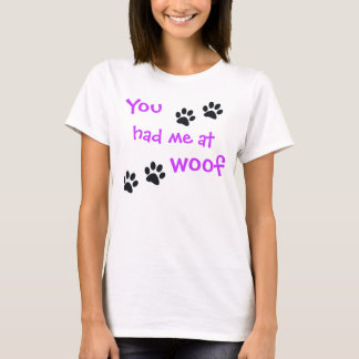 You had me at Woof... Pet Dog Lover T-Shirt