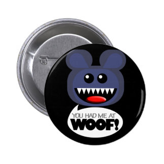 YOU HAD ME AT WOOF! PINS