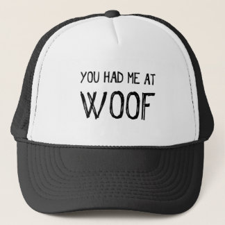 You Had Me At Woof Trucker Hat