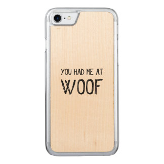 You Had Me At Woof Wood iPhone 7 Case