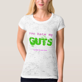 You hate my GUTS but love the rest of me. T-Shirt