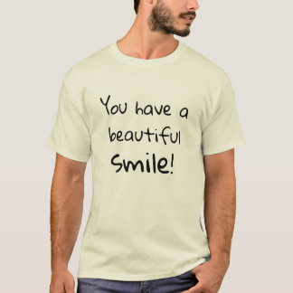 You have a beautiful smile Fun Flirty Pick up Line T-Shirt