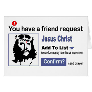 You have A Friend Request From Jesus Christ Greeting Card