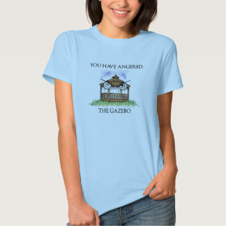 """You Have Angered Gazebo"" T Shirts"