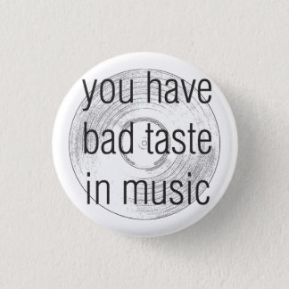 you have bad taste in music 3 cm round badge