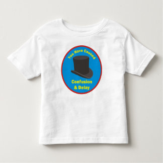 You Have Caused Confusion & Delay Toddler T-Shirt