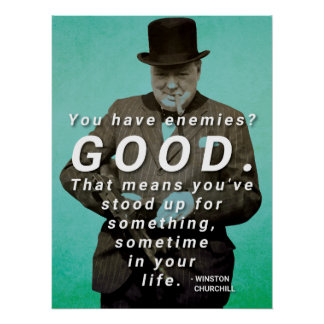 You have enemies? Winston Churchill Quote Poster