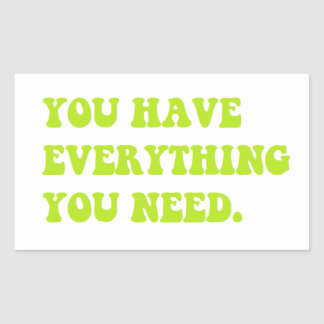 You Have Everything You Need sticker