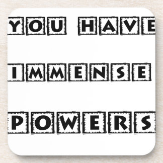 you have  immense powers coaster