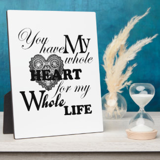You Have My Whole Heart For My Whole Life Display Plaque