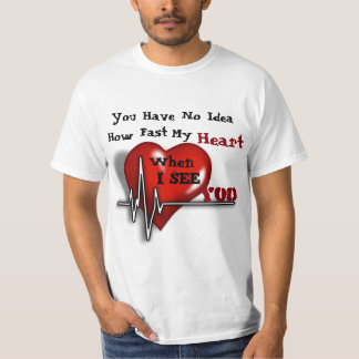 You Have No Idea How My Heart Beat T T-Shirt