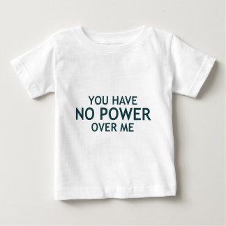 You Have No Power Over Me Baby T-Shirt