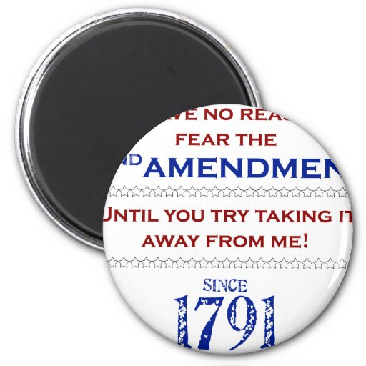 You have no reason to fear the 2nd Amendment Refrigerator Magnet
