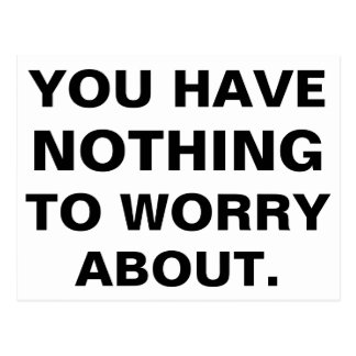 You Have Nothing To Worry About Black White Postcard