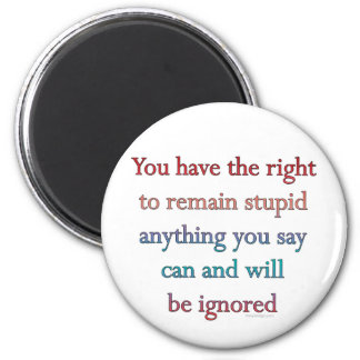 You Have The Right To Remain Stupid 6 Cm Round Magnet