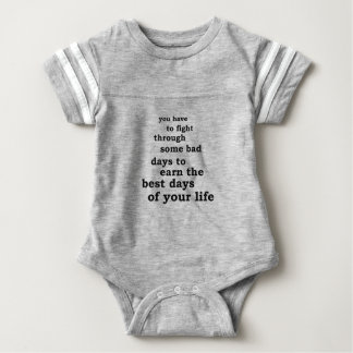 you have though some bad days to earn the best day baby bodysuit