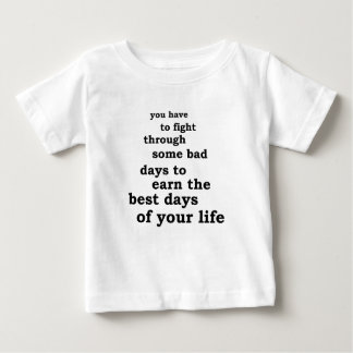you have though some bad days to earn the best day baby T-Shirt