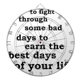 you have though some bad days to earn the best day dartboard