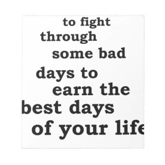 you have though some bad days to earn the best day notepad