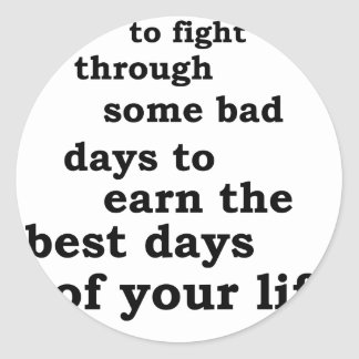 you have though some bad days to earn the best day round sticker