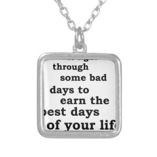 you have though some bad days to earn the best day silver plated necklace