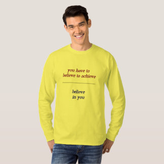 You Have to Believe to Achieve T-Shirt