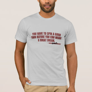 You Have To Spin a Good Yarn T-Shirt