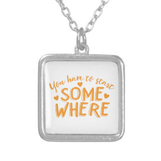 you have to start somewhere silver plated necklace