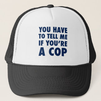 You have to tell me if you're a cop trucker hat