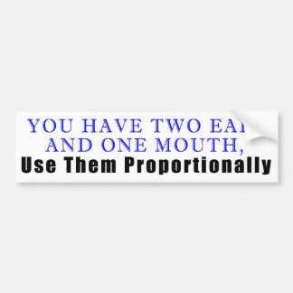 You Have Two Ears, and One Mouth ... Bumper Sticker