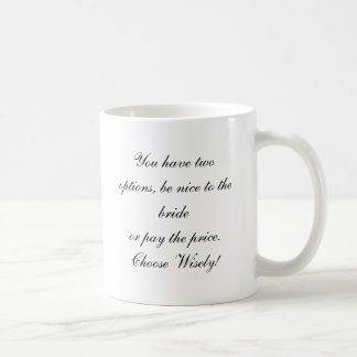 You have two options, be nice to the brideor pa... basic white mug