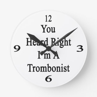 You Heard Right I'm A Trombonist Round Clock